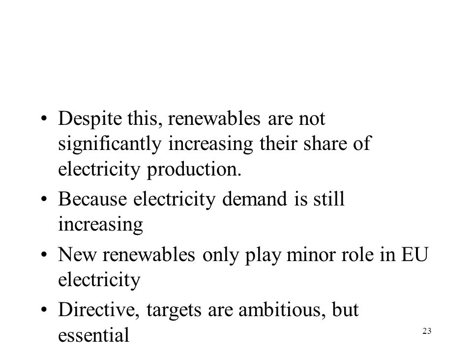 23 Despite this, renewables are not significantly increasing their share of electricity production. Because electricity demand is still increasing New