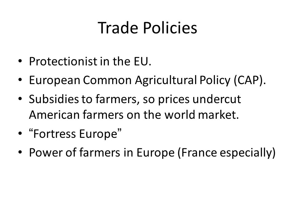 Trade Policies Protectionist in the EU. European Common Agricultural Policy (CAP).