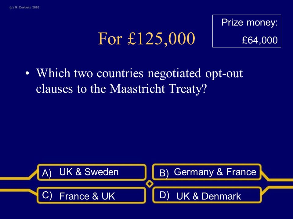A)B) C)D) For £64,000 Which of these was not established by the Maastricht Treaty in 1992? The Schengen agreement EU citizenship Monetary unionMajorit