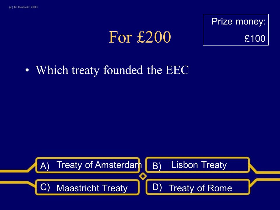A)B) C)D) For £100 Which key industries formed the basis of the ECSC, the precursor of the EU.