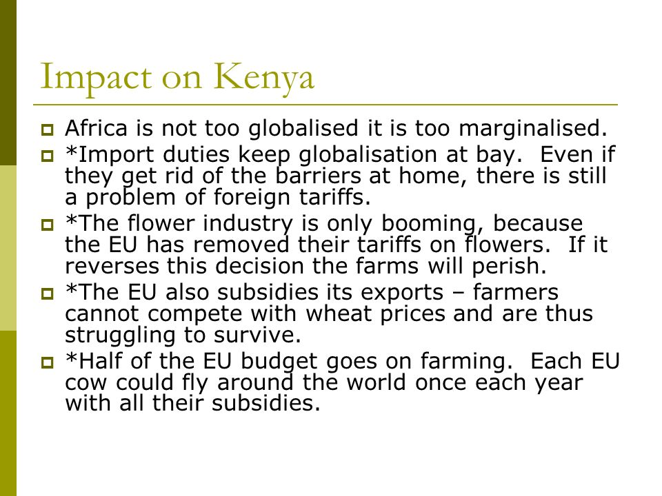 Impact on Kenya Africa is not too globalised it is too marginalised.
