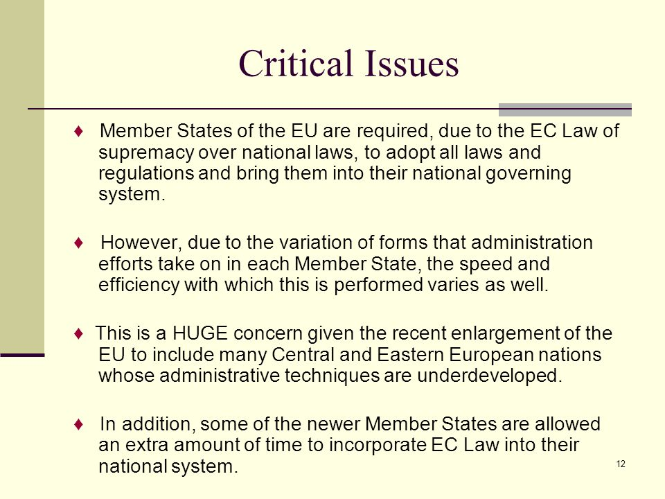 12 Critical Issues Member States of the EU are required, due to the EC Law of supremacy over national laws, to adopt all laws and regulations and brin