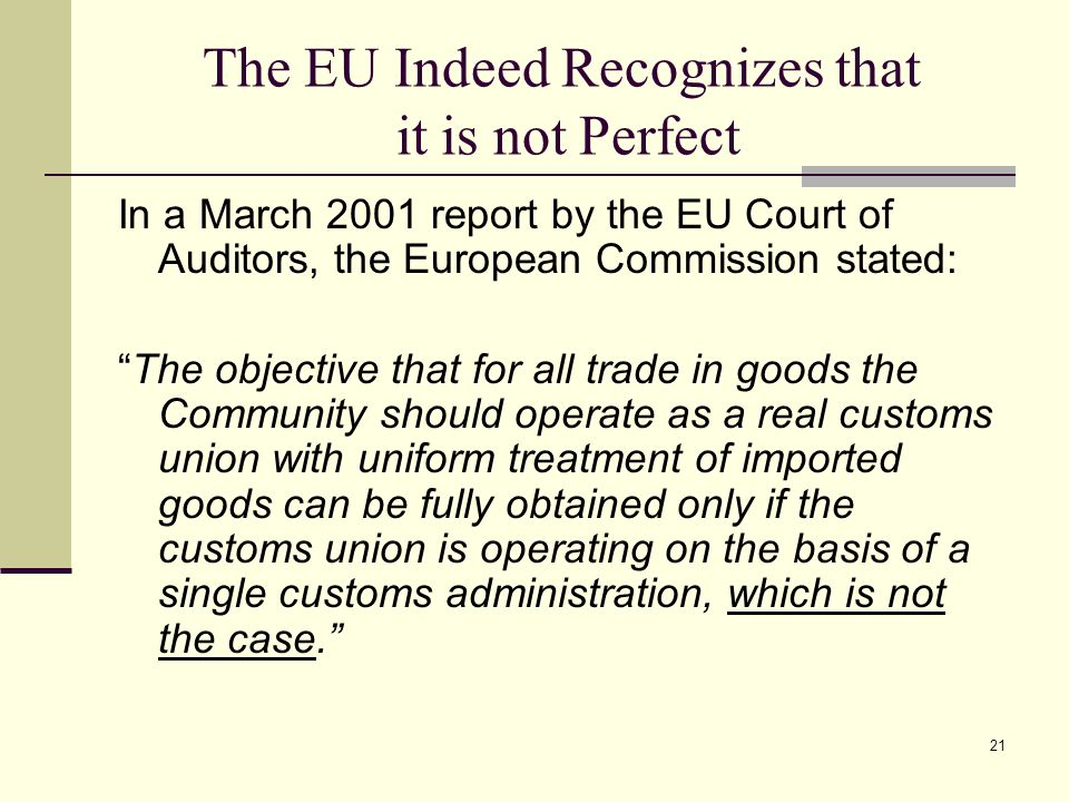 21 The EU Indeed Recognizes that it is not Perfect In a March 2001 report by the EU Court of Auditors, the European Commission stated: The objective t