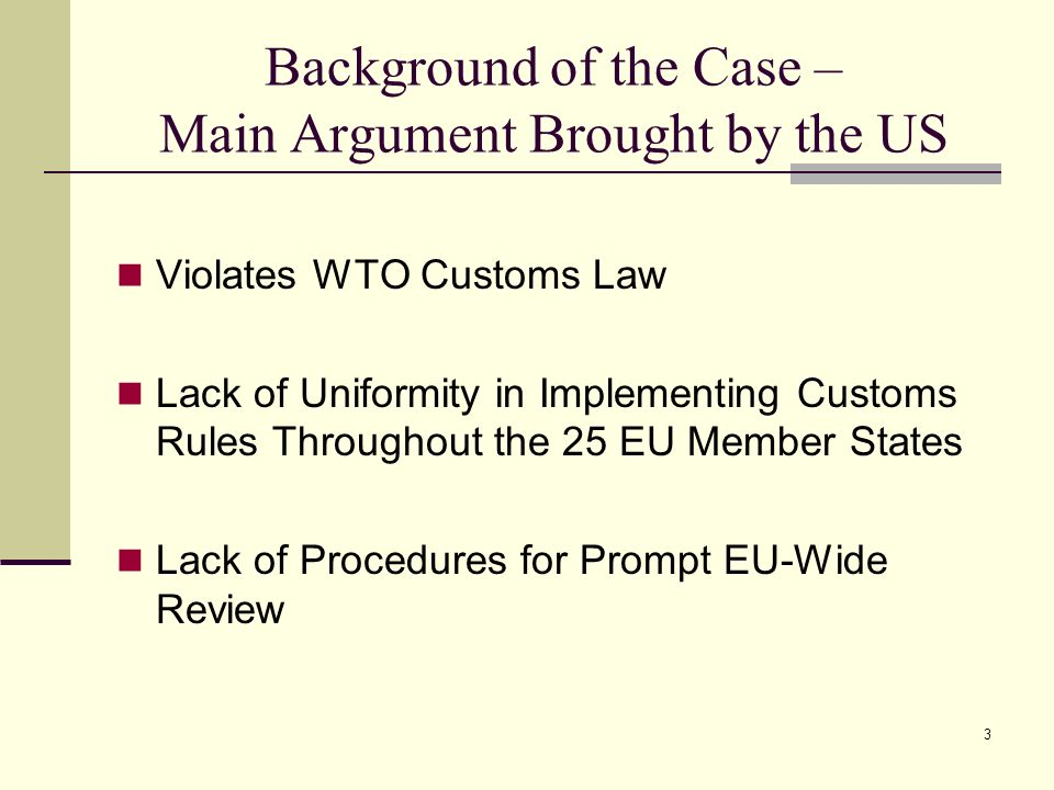 3 Background of the Case – Main Argument Brought by the US Violates WTO Customs Law Lack of Uniformity in Implementing Customs Rules Throughout the 25