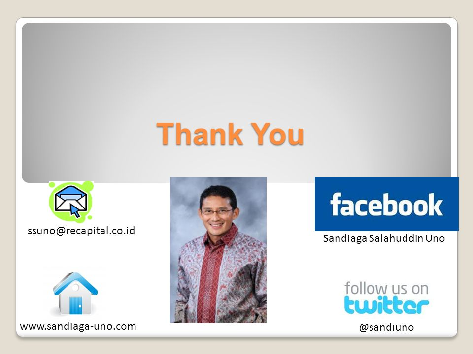 Thank You @sandiuno Sandiaga Salahuddin Uno www.sandiaga-uno.com ssuno@recapital.co.id