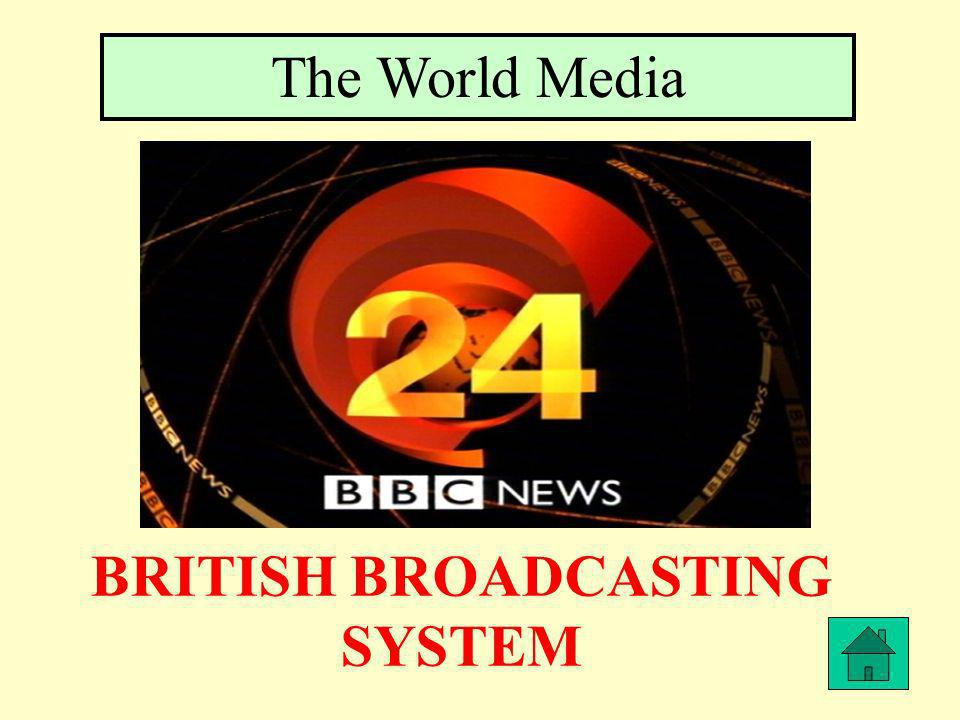 The World Media BRITISH BROADCASTING SYSTEM