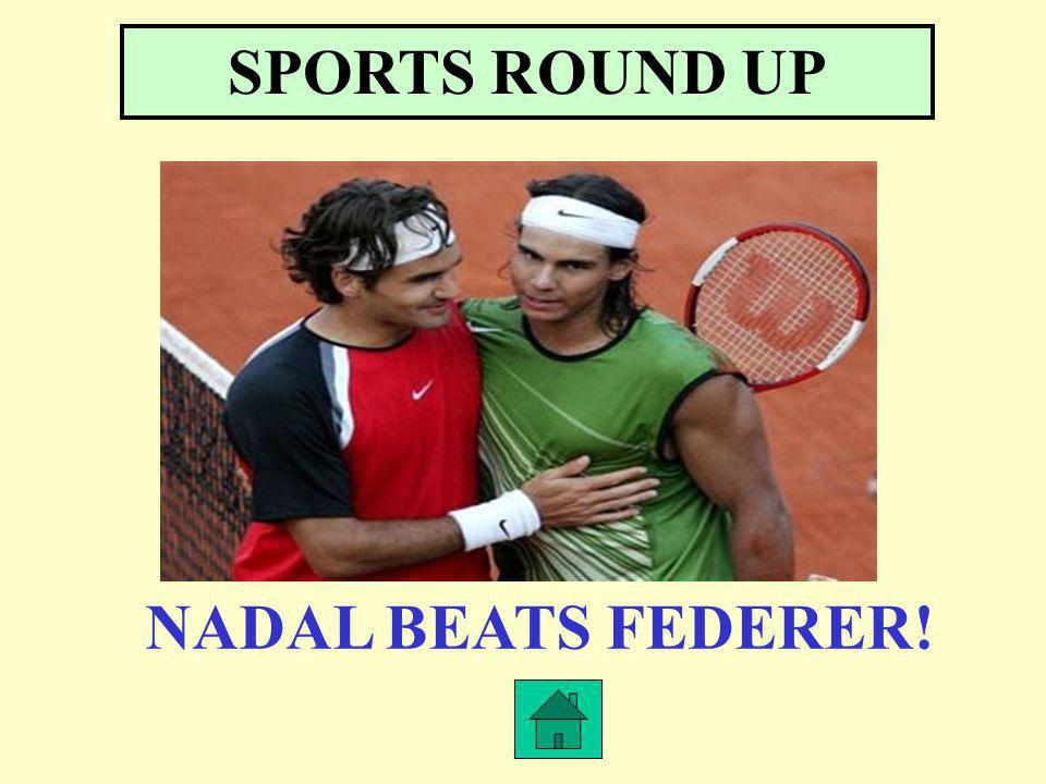 SPORTS ROUND UP NADAL BEATS FEDERER!
