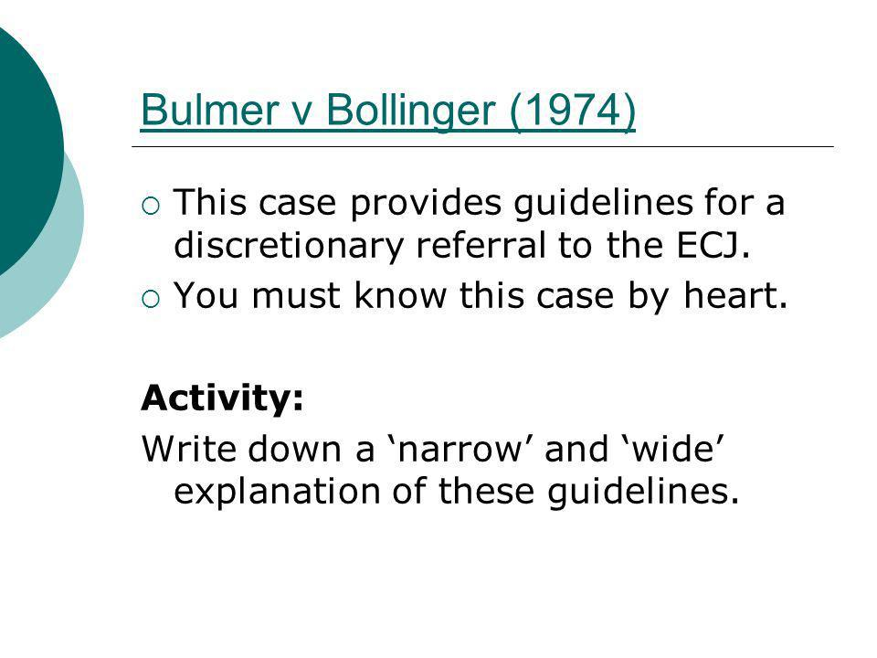 Bulmer v Bollinger (1974) This case provides guidelines for a discretionary referral to the ECJ. You must know this case by heart. Activity: Write dow