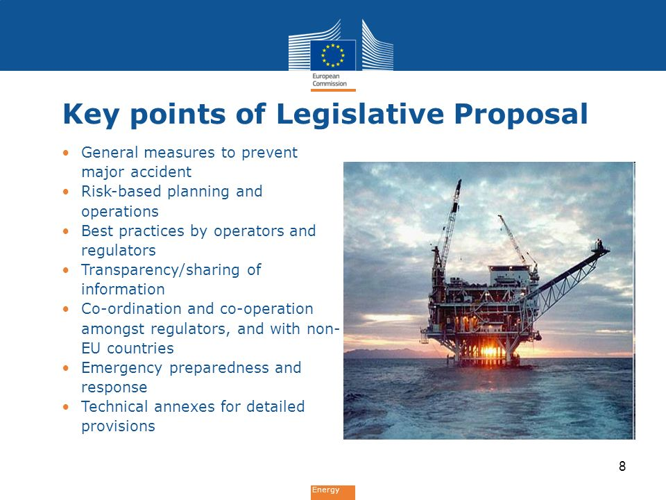 Energy Key points of Legislative Proposal General measures to prevent major accident Risk-based planning and operations Best practices by operators an