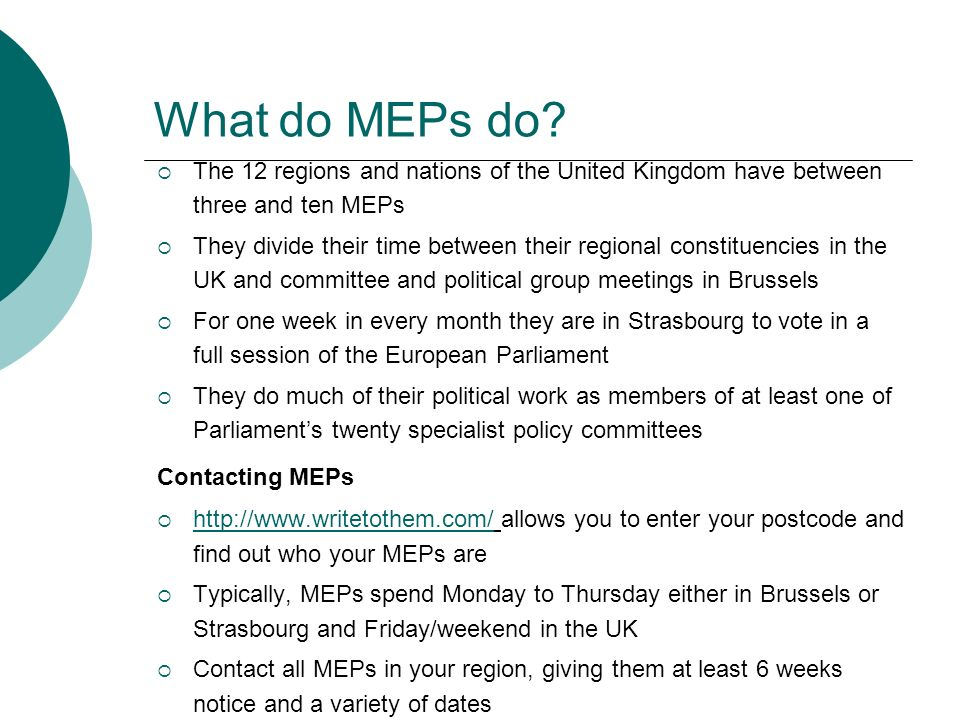 What do MEPs do? The 12 regions and nations of the United Kingdom have between three and ten MEPs They divide their time between their regional consti