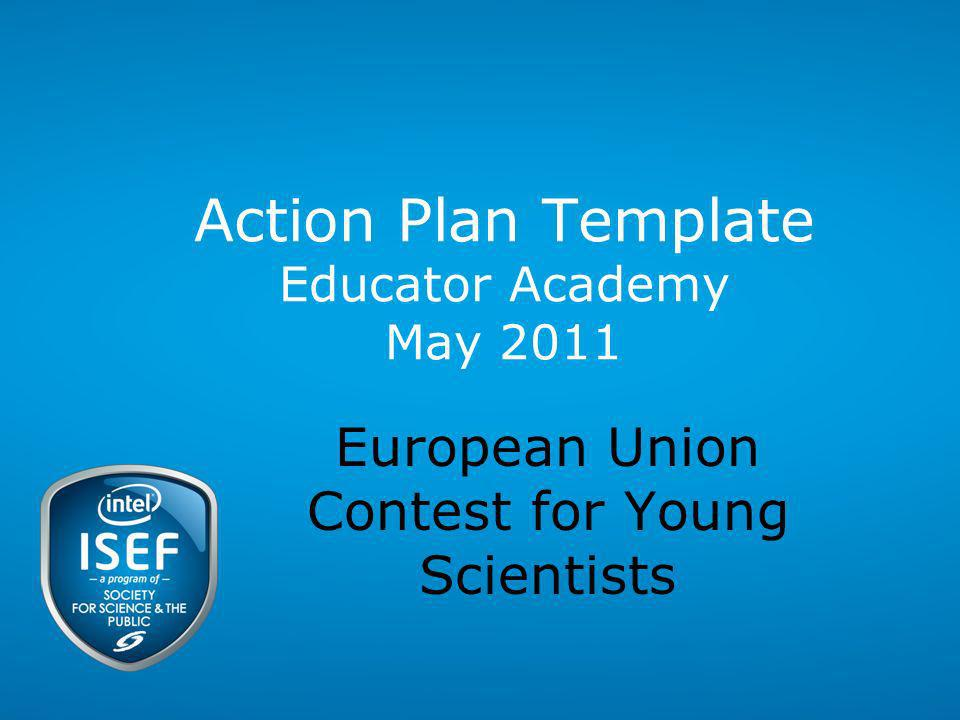 Action Plan Template Educator Academy May 2011 European Union Contest for Young Scientists