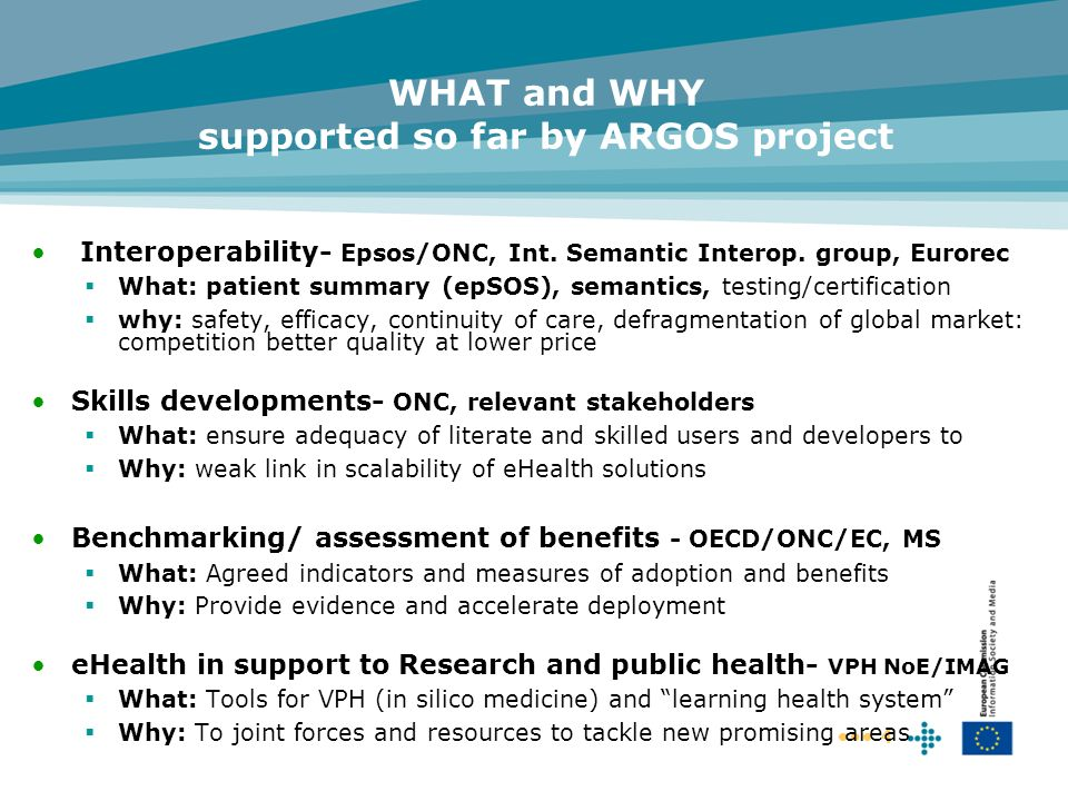 4 WHAT and WHY supported so far by ARGOS project Interoperability- Epsos/ONC, Int. Semantic Interop. group, Eurorec What: patient summary (epSOS), sem