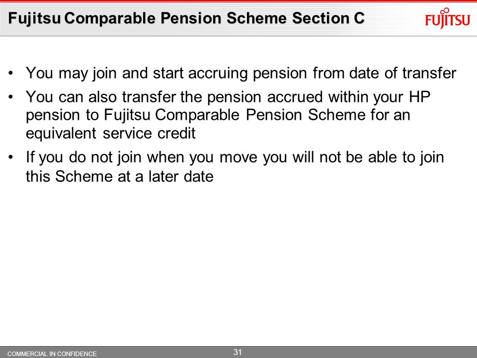 COMMERCIAL IN CONFIDENCE 30 Salary Swap – employee NI saving for 2010/11 For members of the Fujitsu Comparable Pension Scheme on pensionable pay of up