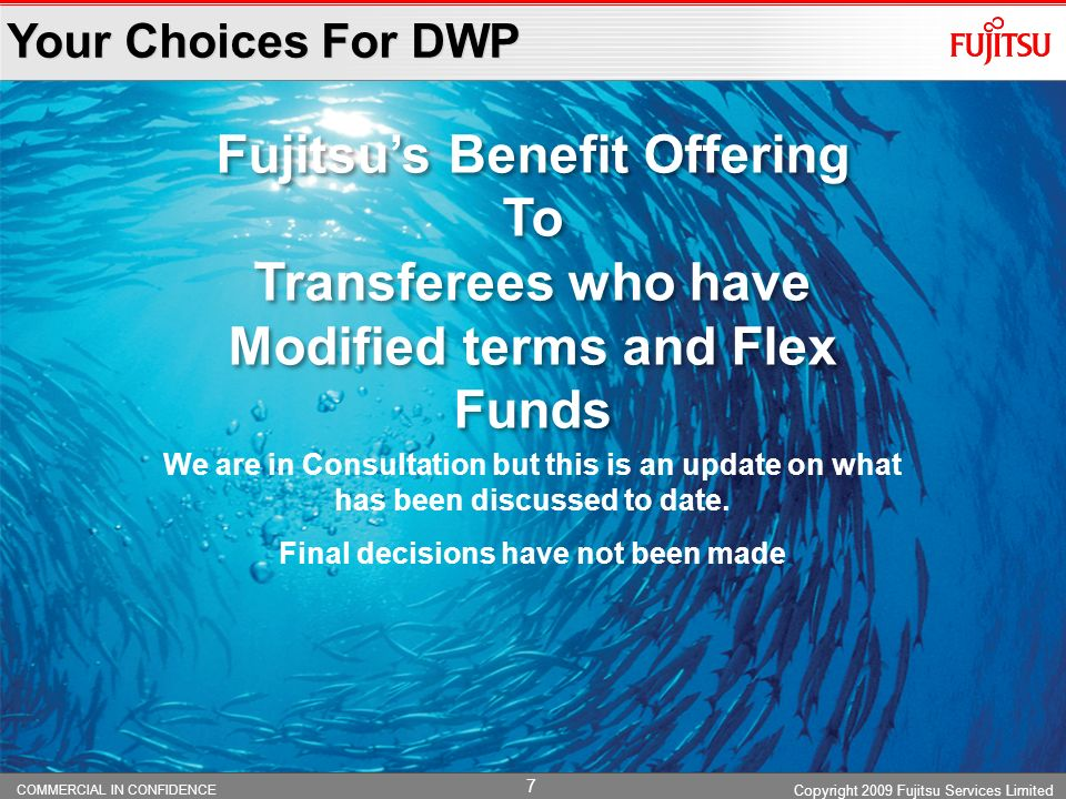 COMMERCIAL IN CONFIDENCE 6 Re-planning The transition of DWPs Desktop Services from Hewlett Packard Enterprise Services (HPES) to Fujitsu will complet