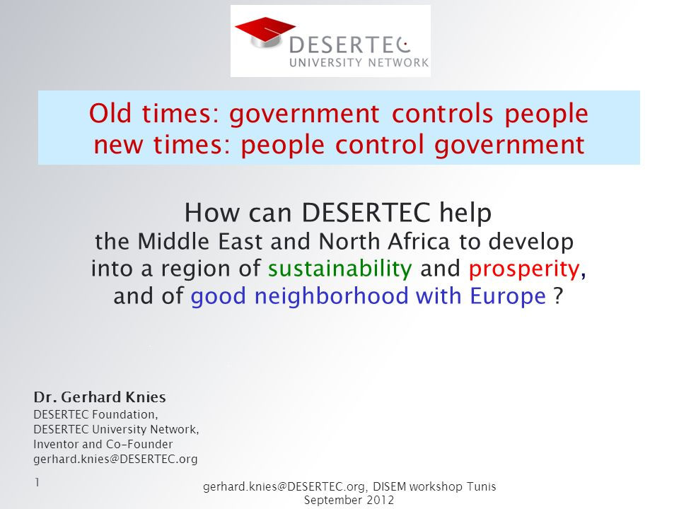1 gerhard.knies@DESERTEC.org, DISEM workshop Tunis September 2012 11 Old times: government controls people new times: people control government Dr. Ge