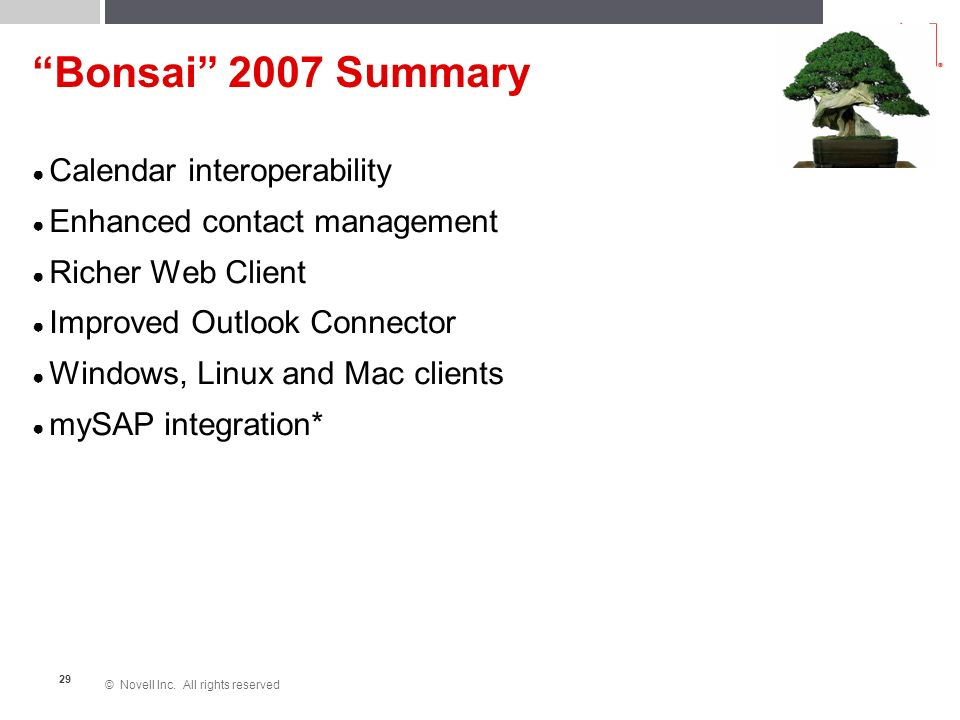 © Novell Inc. All rights reserved 29 Bonsai 2007 Summary Calendar interoperability Enhanced contact management Richer Web Client Improved Outlook Conn