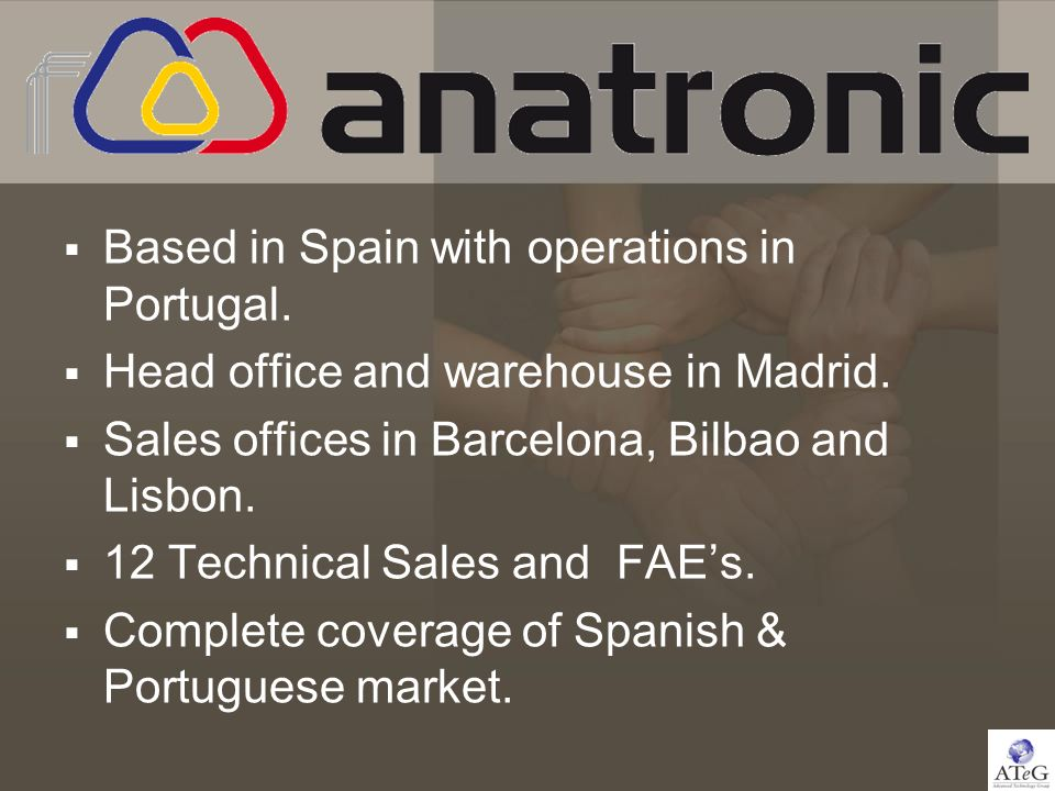 Based in Spain with operations in Portugal. Head office and warehouse in Madrid. Sales offices in Barcelona, Bilbao and Lisbon. 12 Technical Sales and