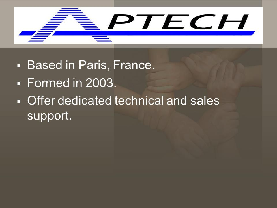 Based in Paris, France. Formed in 2003. Offer dedicated technical and sales support.