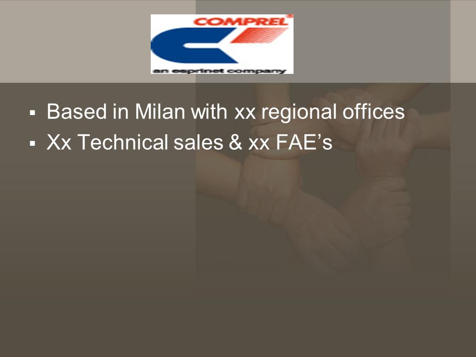 Based in Milan with xx regional offices Xx Technical sales & xx FAEs