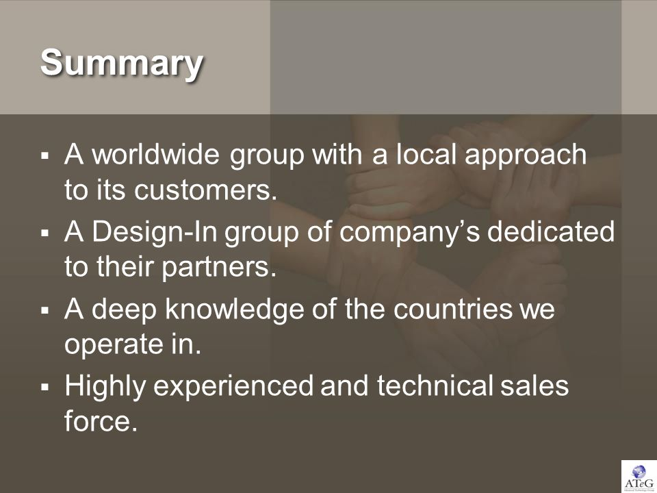 Summary A worldwide group with a local approach to its customers. A Design-In group of companys dedicated to their partners. A deep knowledge of the c