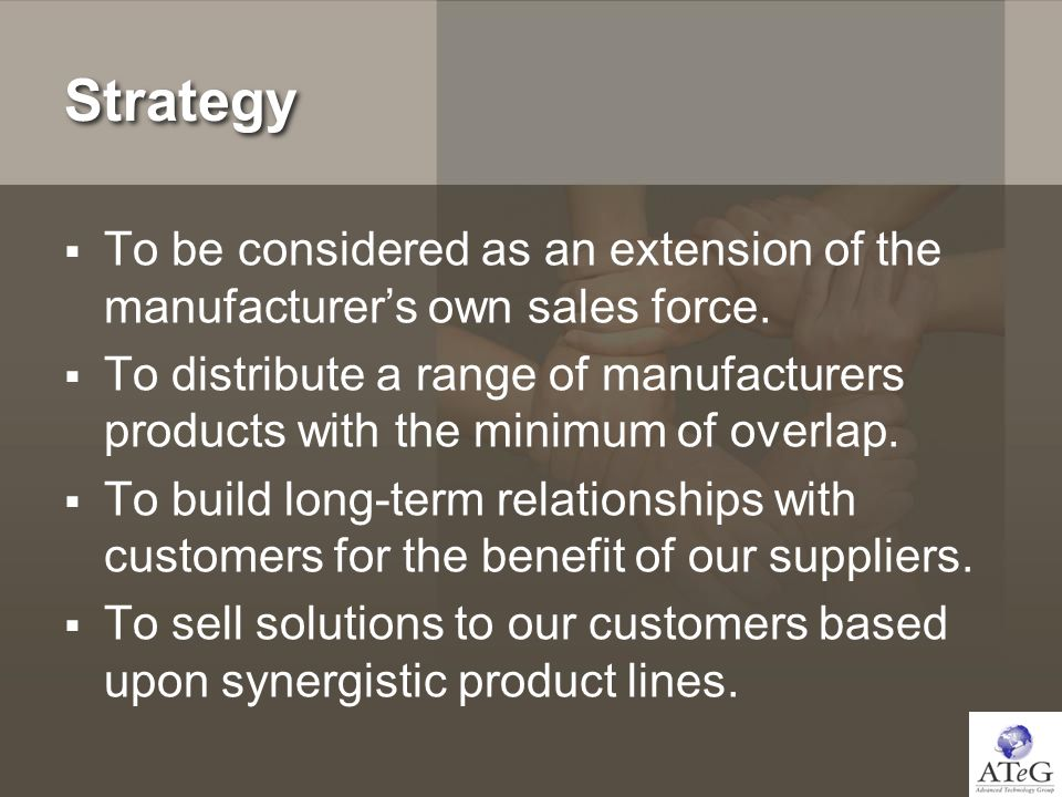 Strategy To be considered as an extension of the manufacturers own sales force.