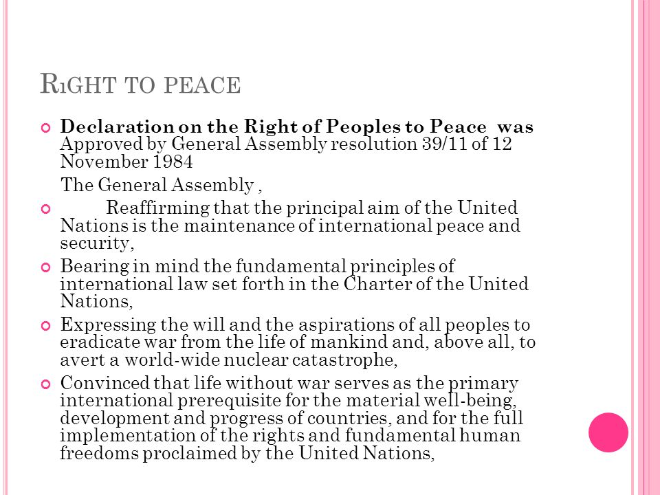 R ıGHT TO PEACE Declaration on the Right of Peoples to Peace was Approved by General Assembly resolution 39/11 of 12 November 1984 The General Assembl