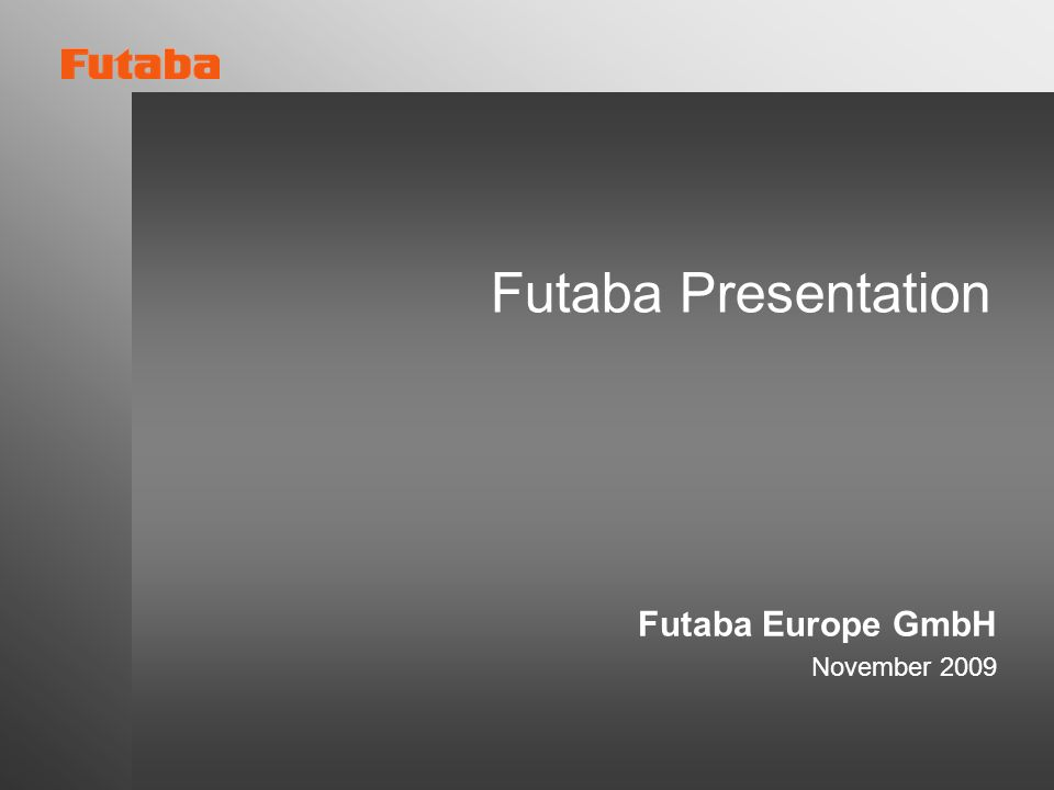 Futaba Presentation Futaba Europe GmbH November 2009