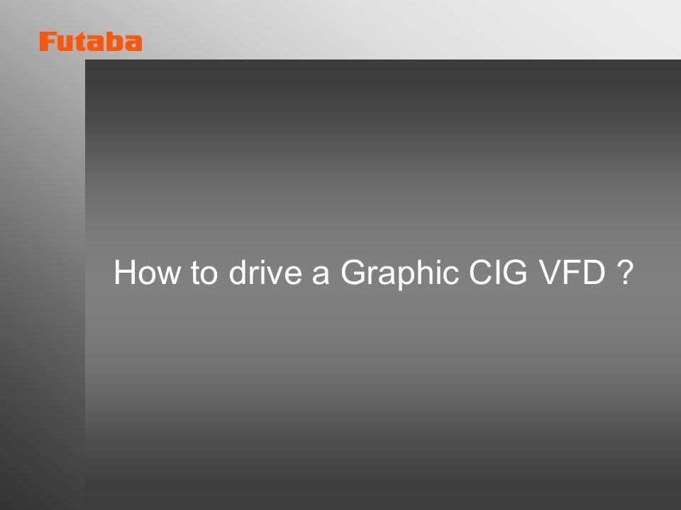 How to drive a Graphic CIG VFD ?
