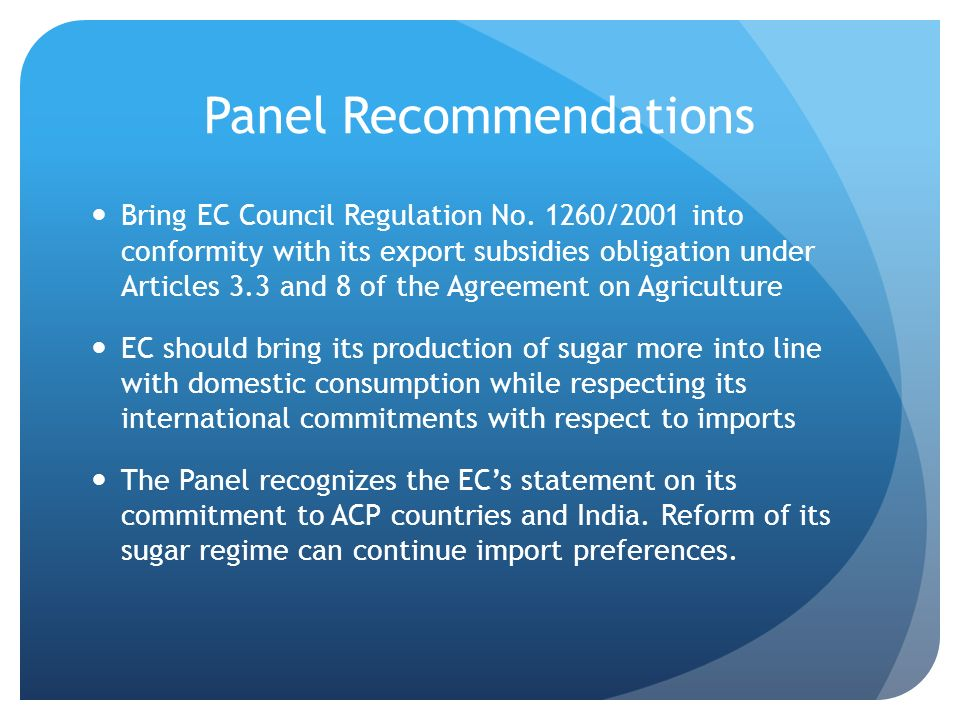 Panel Recommendations Bring EC Council Regulation No. 1260/2001 into conformity with its export subsidies obligation under Articles 3.3 and 8 of the A