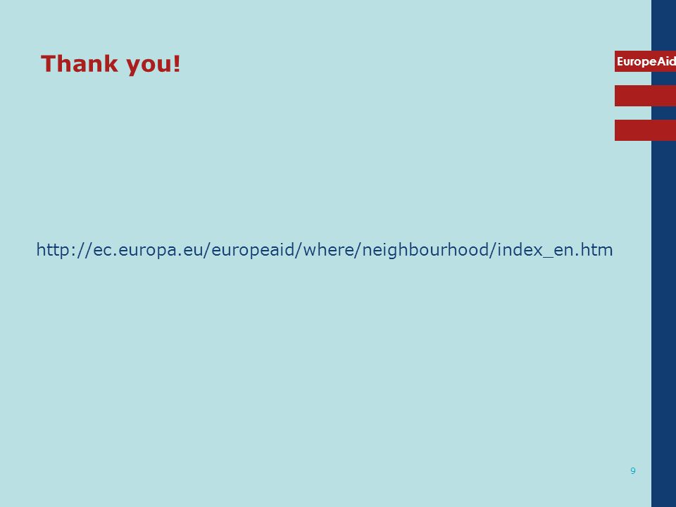 EuropeAid 9 Thank you! http://ec.europa.eu/europeaid/where/neighbourhood/index_en.htm