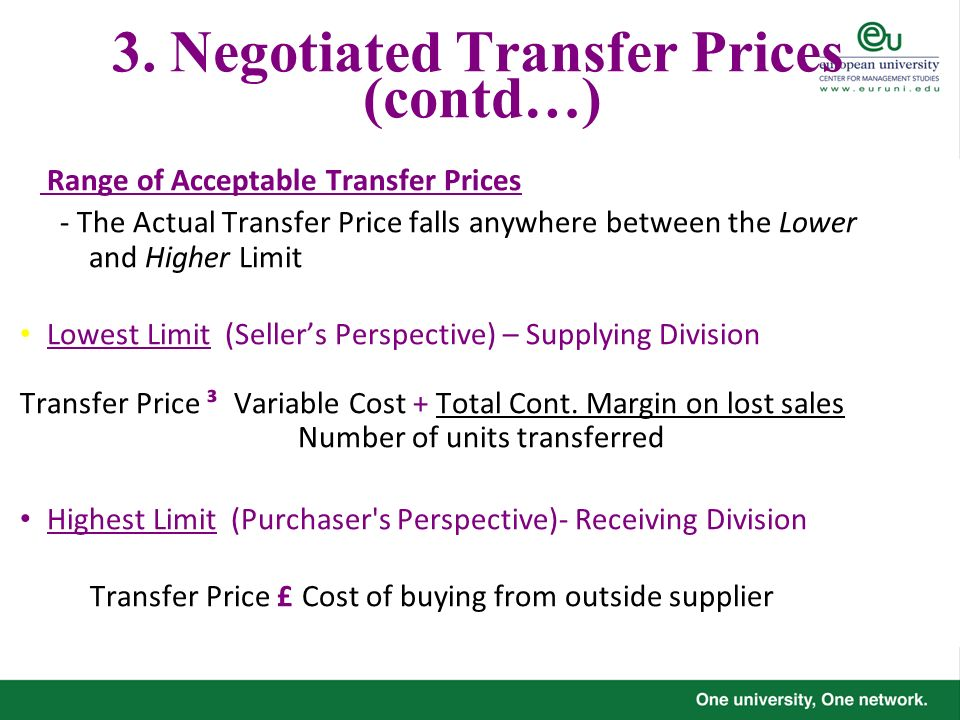 3. Negotiated Transfer Prices (contd…) Range of Acceptable Transfer Prices - The Actual Transfer Price falls anywhere between the Lower and Higher Lim