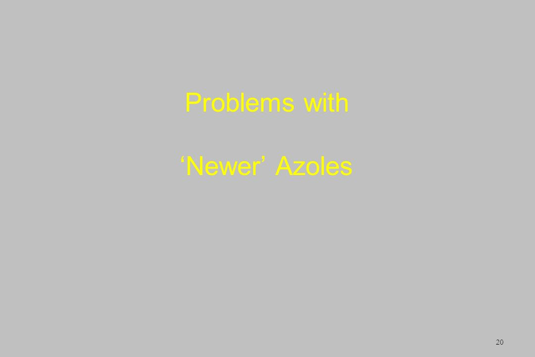 Problems with Newer Azoles 20