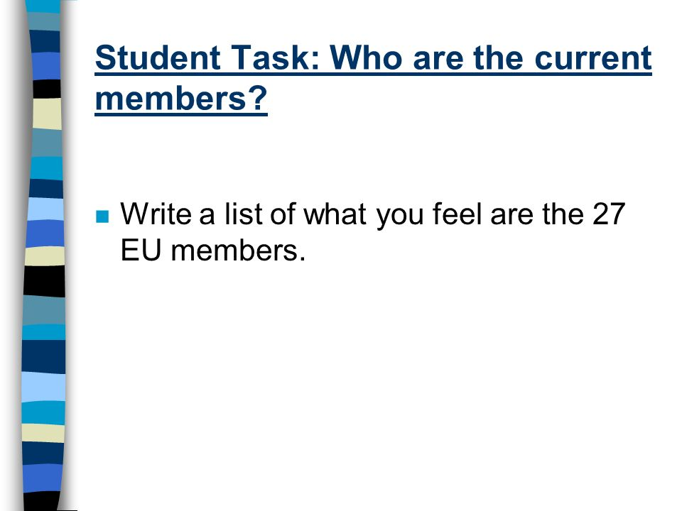Student Task: Who are the current members? n Write a list of what you feel are the 27 EU members.