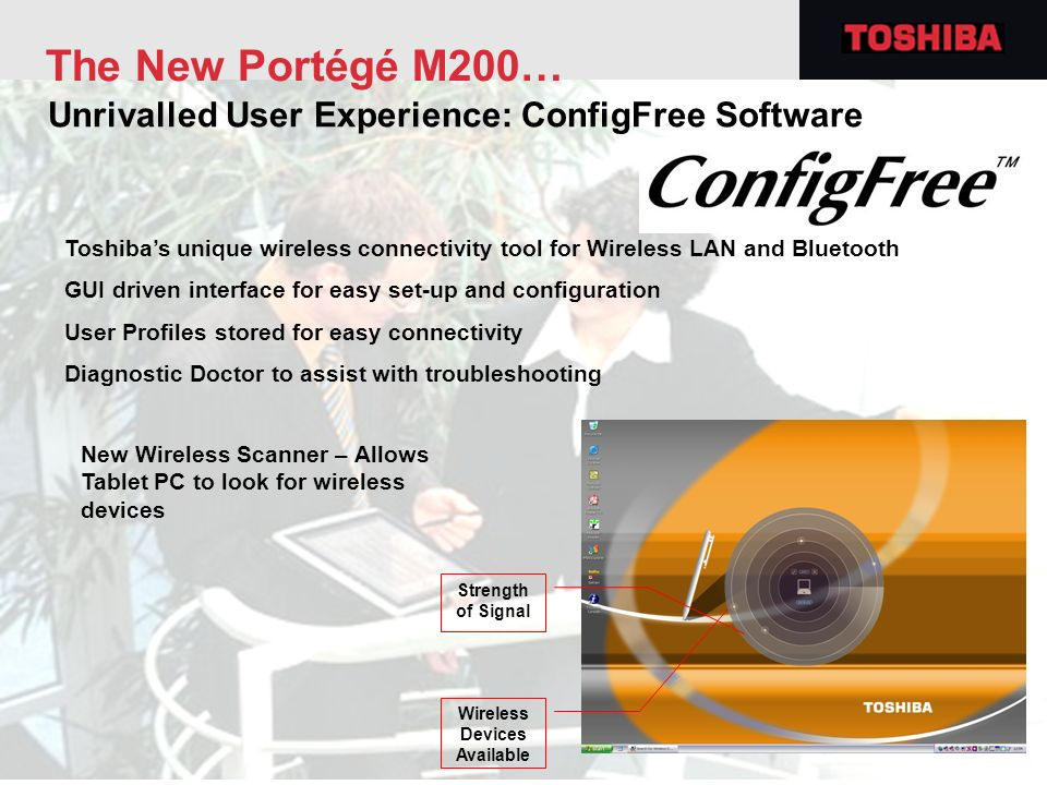 The New Portégé M200… Unrivalled User Experience: ConfigFree Software Toshibas unique wireless connectivity tool for Wireless LAN and Bluetooth GUI dr