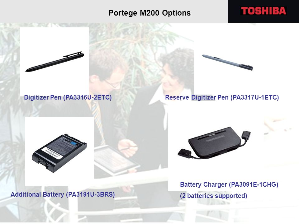 Reserve Digitizer Pen (PA3317U-1ETC) Additional Battery (PA3191U-3BRS) Portege M200 Options Digitizer Pen (PA3316U-2ETC) Battery Charger (PA3091E-1CHG