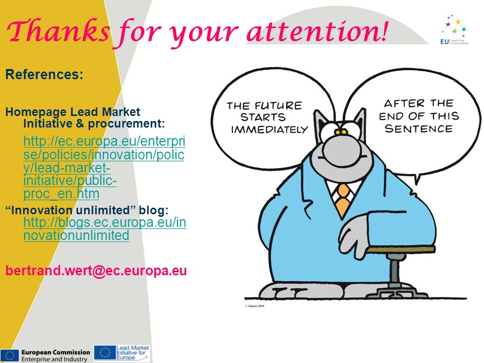 References: Thanks for your attention! Homepage Lead Market Initiative & procurement: http://ec.europa.eu/enterpri se/policies/innovation/polic y/lead