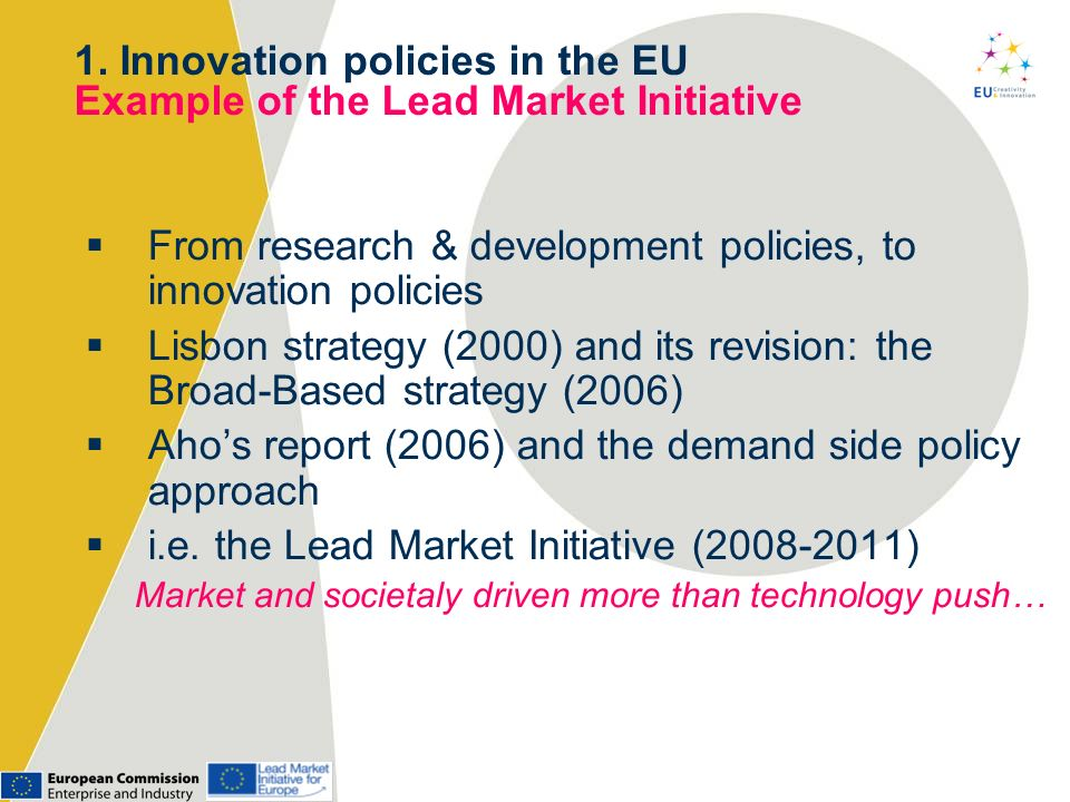 From research & development policies, to innovation policies Lisbon strategy (2000) and its revision: the Broad-Based strategy (2006) Ahos report (200