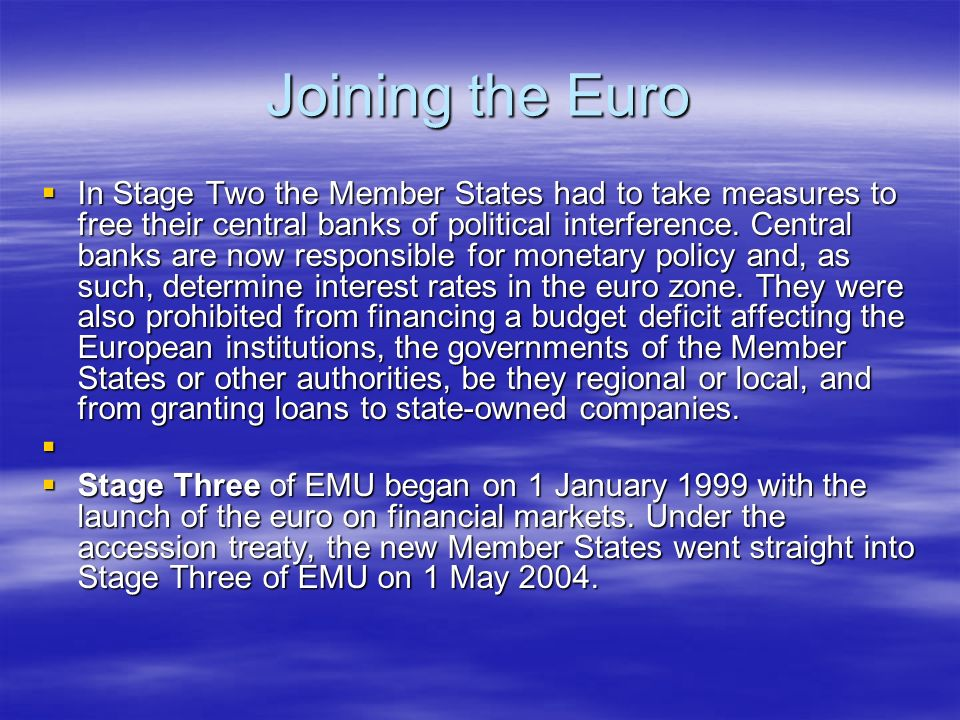 Joining the Euro In Stage Two the Member States had to take measures to free their central banks of political interference.