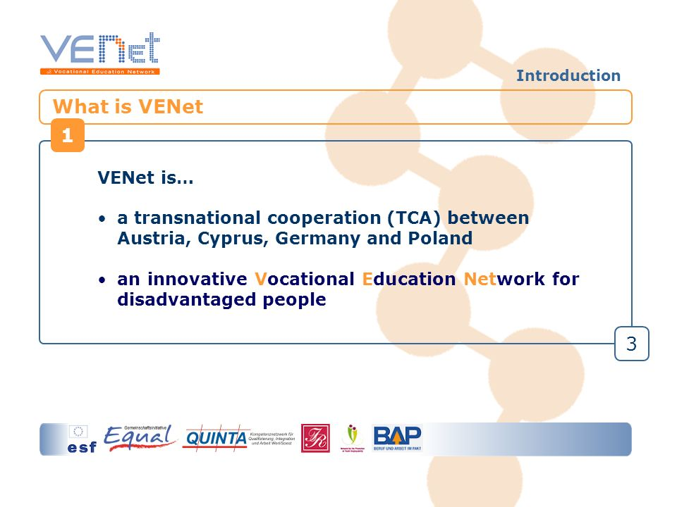 Background of VENet EU Programme Equal: needs new ideas to fight discrimination and exclusion in the labour market Duration Partners projects between April 07 and December 08 TCA from June 05 until March 07 Aim Develop and disseminate the VENet Model that is adaptable to all European countries 4 Introduction 1