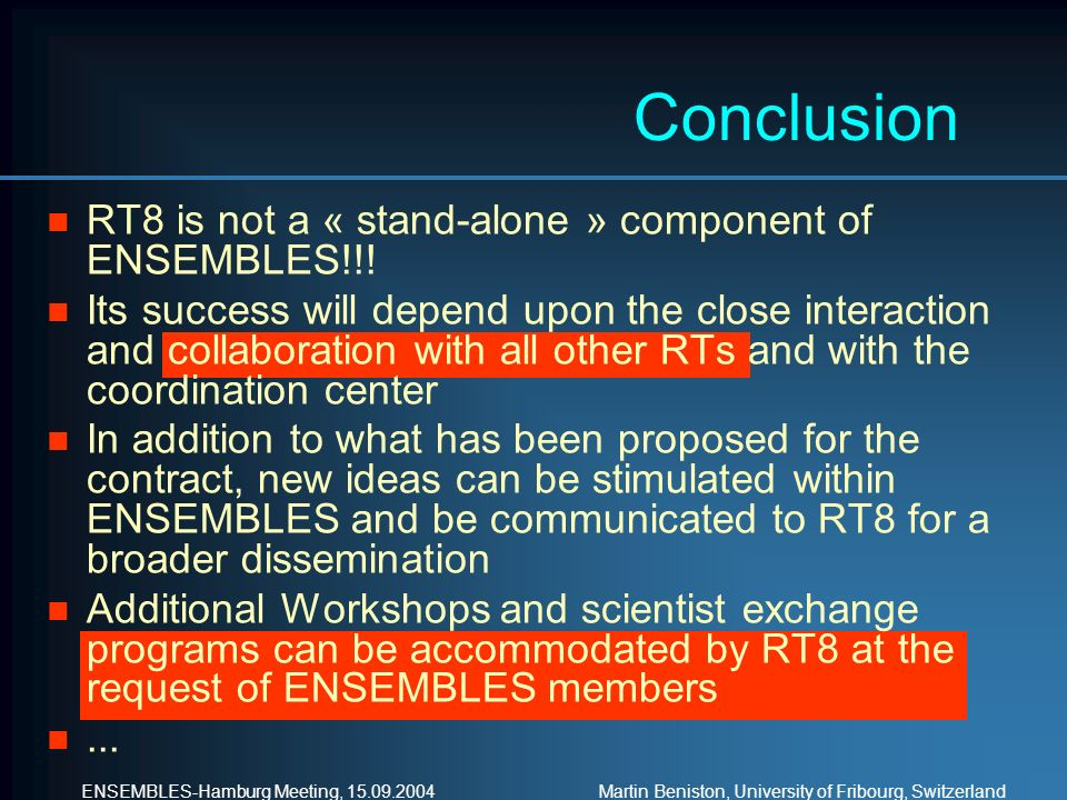 ENSEMBLES-Hamburg Meeting, Martin Beniston, University of Fribourg, Switzerland n RT8 is not a « stand-alone » component of ENSEMBLES!!.