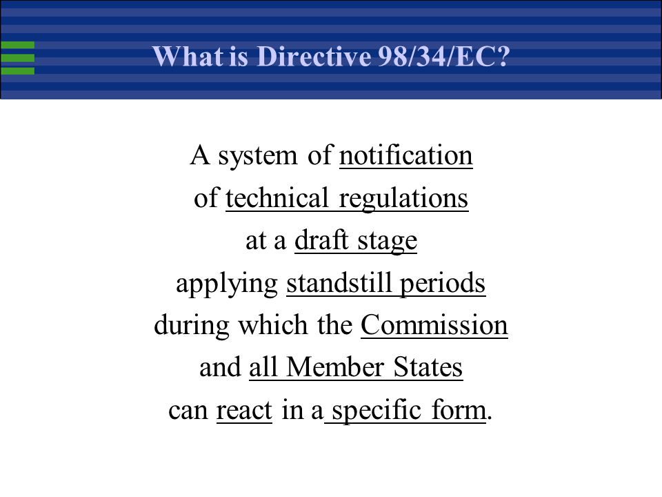 Directive 98/34/EC & Internal Market Free movement of goods = fundamental freedom After Cassis de Dijon judgment of the ECJ Mutual recognition (Articl