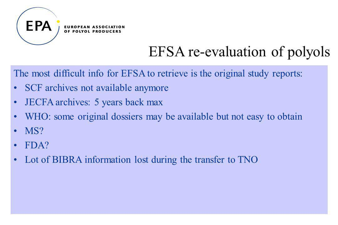 21 EFSA re-evaluation of polyols The most difficult info for EFSA to retrieve is the original study reports: SCF archives not available anymore JECFA archives: 5 years back max WHO: some original dossiers may be available but not easy to obtain MS.