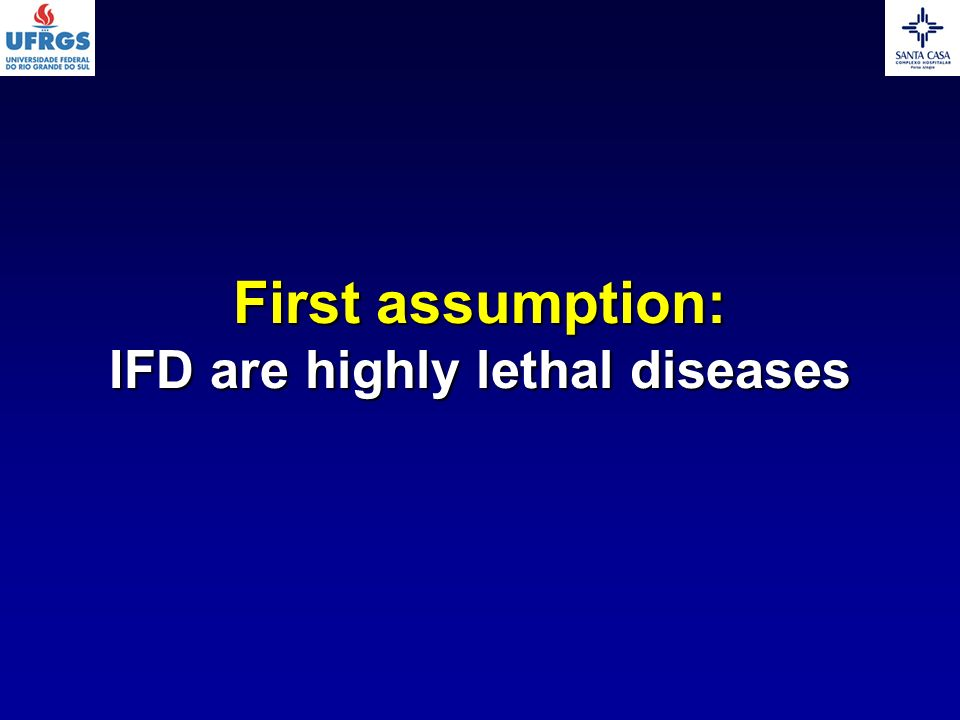 First assumption: IFD are highly lethal diseases
