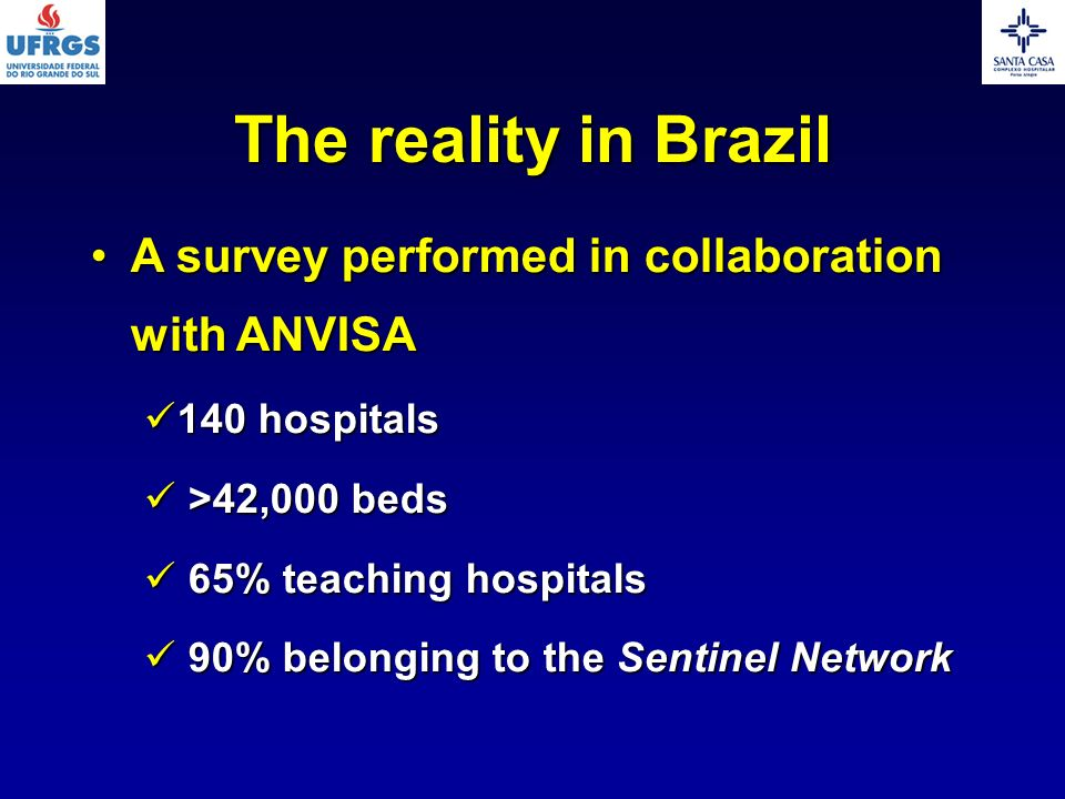 The reality in Brazil A survey performed in collaboration with ANVISAA survey performed in collaboration with ANVISA 140 hospitals 140 hospitals >42,0