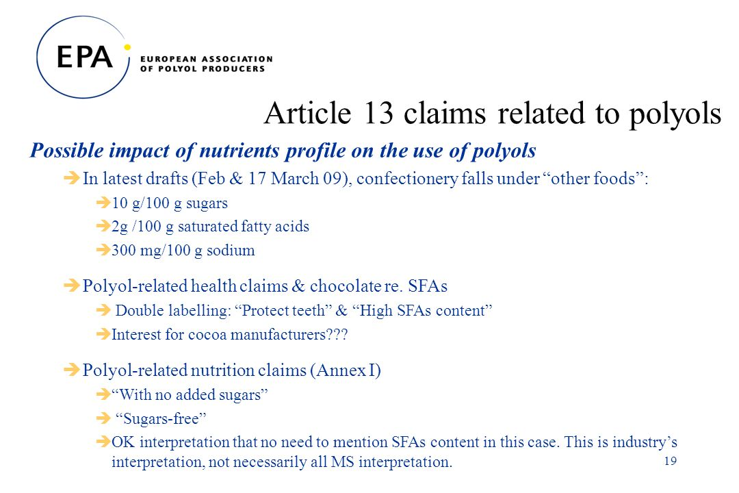 19 Article 13 claims related to polyols Possible impact of nutrients profile on the use of polyols In latest drafts (Feb & 17 March 09), confectionery falls under other foods: 10 g/100 g sugars 2g /100 g saturated fatty acids 300 mg/100 g sodium Polyol-related health claims & chocolate re.