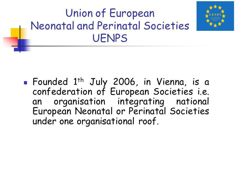 Union of European Neonatal and Perinatal Societies UENPS Founded 1 th July 2006, in Vienna, is a confederation of European Societies i.e.