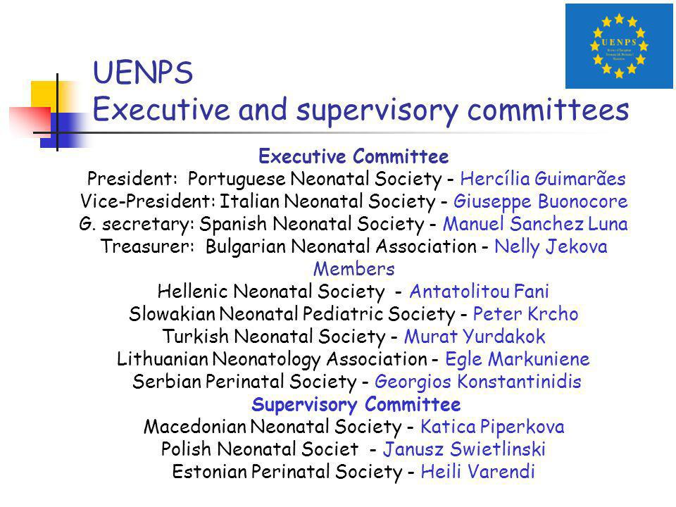 UENPS Executive and supervisory committees Executive Committee President: Portuguese Neonatal Society - Hercília Guimarães Vice-President: Italian Neonatal Society - Giuseppe Buonocore G.