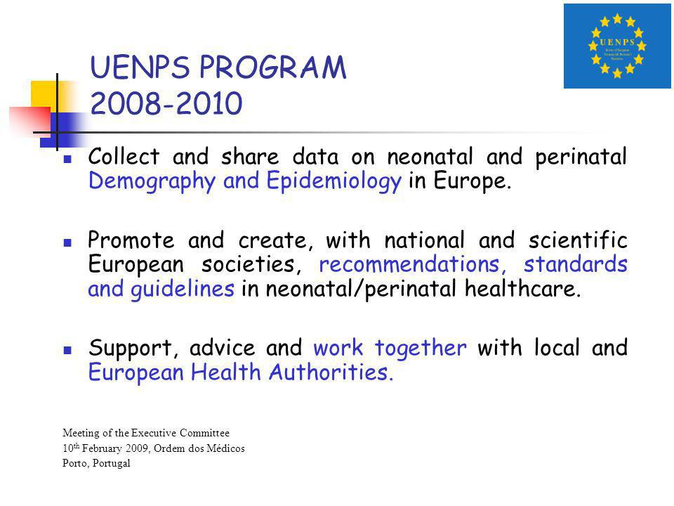 UENPS PROGRAM 2008-2010 Collect and share data on neonatal and perinatal Demography and Epidemiology in Europe.