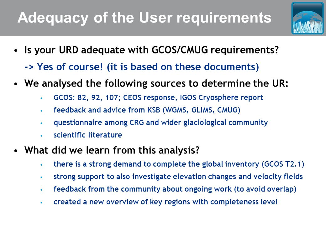 Adequacy of the User requirements Is your URD adequate with GCOS/CMUG requirements? -> Yes of course! (it is based on these documents) We analysed the