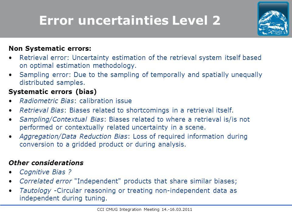 CCI CMUG Integration Meeting 14.-16.03.2011 Error uncertainties Level 2 Non Systematic errors: Retrieval error: Uncertainty estimation of the retrieval system itself based on optimal estimation methodology.